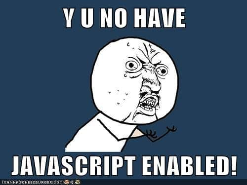 y-u-no-have-javascript-enabled