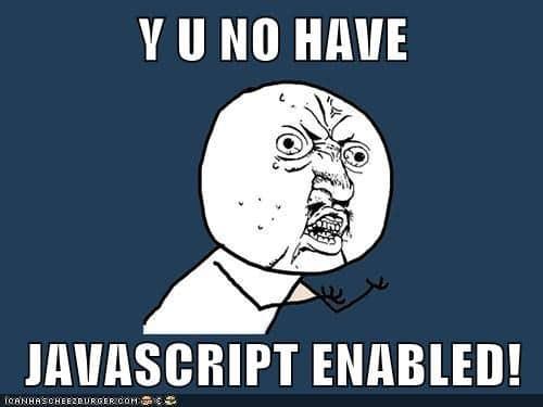 y-u-no-have-javascript-enabled